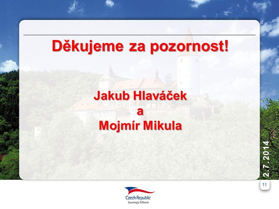 2.7.2014 11 Děkujeme za pozornost! Jakub Hlaváček a Mojmír Mikula