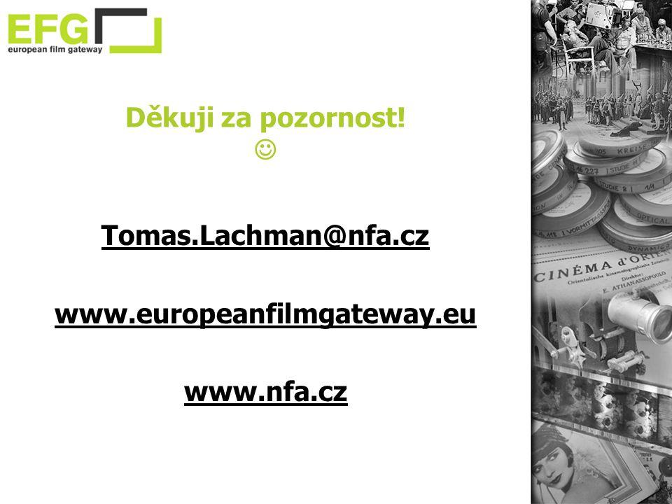 Děkuji za pozornost!  Tomas.Lachman@nfa.cz www.europeanfilmgateway.eu www.nfa.cz