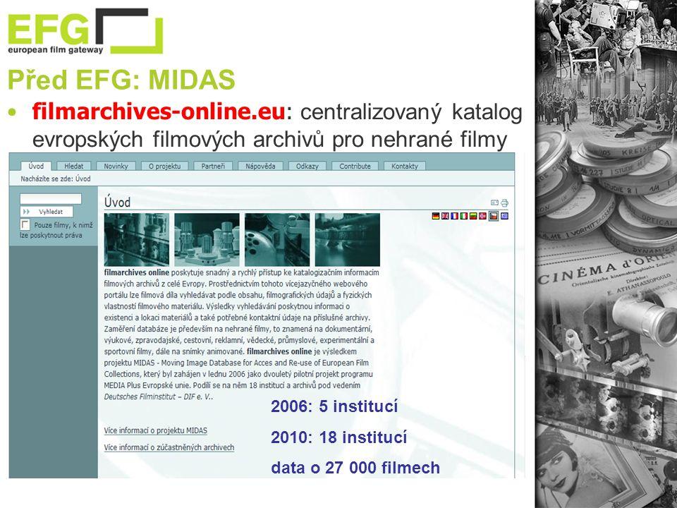 Před EFG: MIDAS •filmarchives-online.eu: centralizovaný katalog evropských filmových archivů pro nehrané filmy 2006: 5 institucí 2010: 18 institucí data o 27 000 filmech