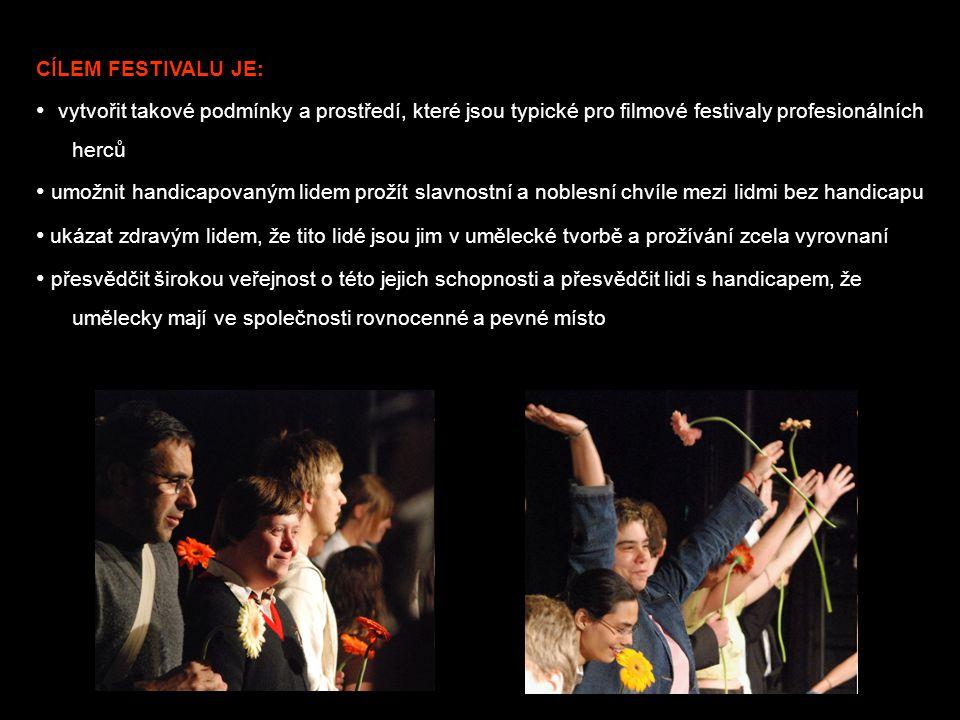 CÍLEM FESTIVALU JE: • vytvořit takové podmínky a prostředí, které jsou typické pro filmové festivaly profesionálních herců • umožnit handicapovaným lidem prožít slavnostní a noblesní chvíle mezi lidmi bez handicapu • ukázat zdravým lidem, že tito lidé jsou jim v umělecké tvorbě a prožívání zcela vyrovnaní • přesvědčit širokou veřejnost o této jejich schopnosti a přesvědčit lidi s handicapem, že umělecky mají ve společnosti rovnocenné a pevné místo
