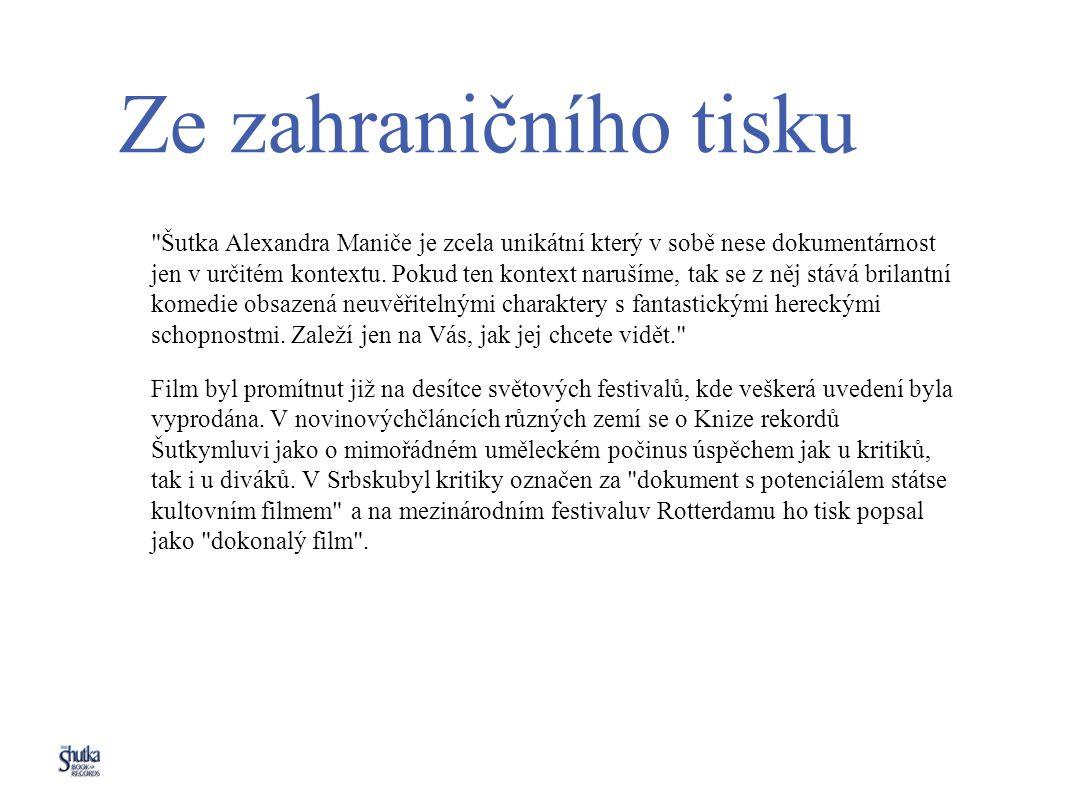 Ze zahraničního tisku Šutka Alexandra Maniče je zcela unikátní který v sobě nese dokumentárnost jen v určitém kontextu.