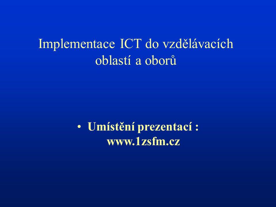 Implementace ICT do vzdělávacích oblastí a oborů •Umístění prezentací : www.1zsfm.cz