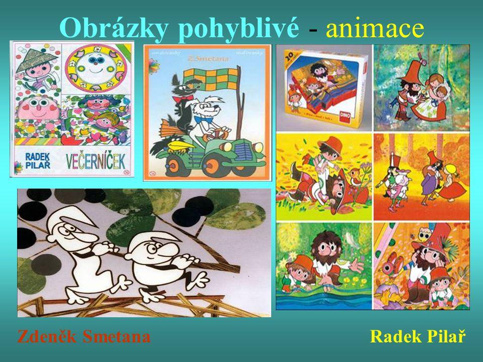 Obrázky pohyblivé - animace Zdeněk Smetana Radek Pilař