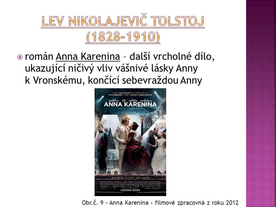  román Anna Karenina – další vrcholné dílo, ukazující ničivý vliv vášnivé lásky Anny k Vronskému, končící sebevraždou Anny Obr.č. 9 – Anna Karenina –