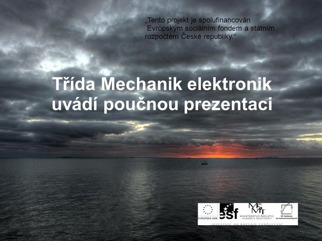 """Třída Mechanik elektronik uvádí poučnou prezentaci """"Tento projekt je spolufinancován Evropským sociálním fondem a státním rozpočtem České republiky."""""""