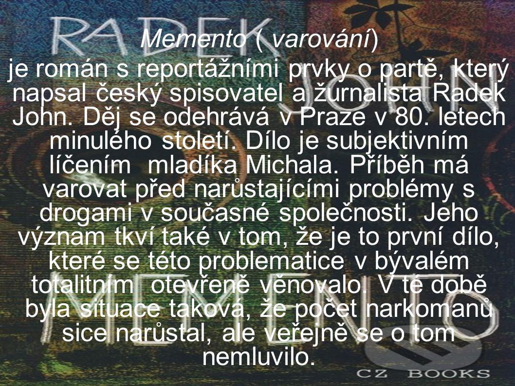  Memento ( varování) je román s reportážními prvky o partě, který napsal český spisovatel a žurnalista Radek John. Děj se odehrává v Praze v 80. lete