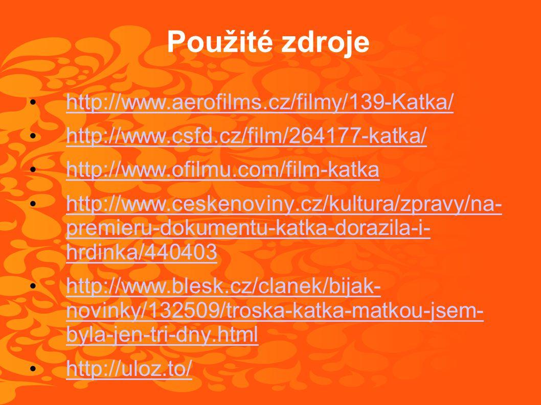 Použité zdroje • http://www.aerofilms.cz/filmy/139-Katka/ http://www.aerofilms.cz/filmy/139-Katka/ • http://www.csfd.cz/film/264177-katka/ http://www.