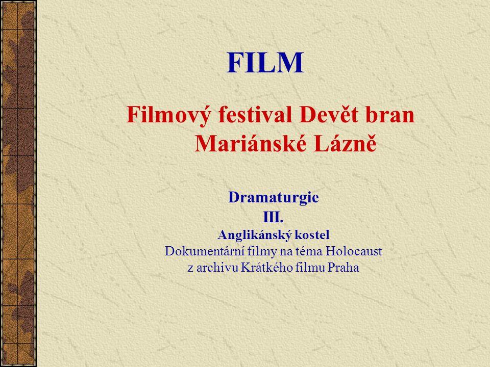 FILM Filmový festival Devět bran Mariánské Lázně Dramaturgie III. Anglikánský kostel Dokumentární filmy na téma Holocaust z archivu Krátkého filmu Pra