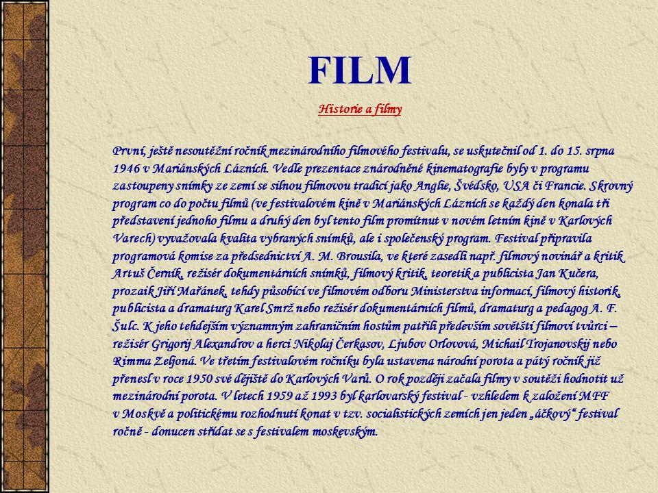 FILM Historie a filmy První, ještě nesoutěžní ročník mezinárodního filmového festivalu, se uskutečnil od 1. do 15. srpna 1946 v Mariánských Lázních. V
