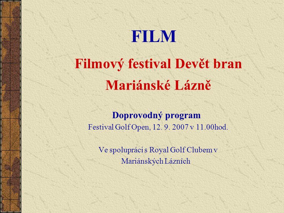 FILM Filmový festival Devět bran Mariánské Lázně Doprovodný program Festival Golf Open, 12. 9. 2007 v 11.00hod. Ve spolupráci s Royal Golf Clubem v Ma