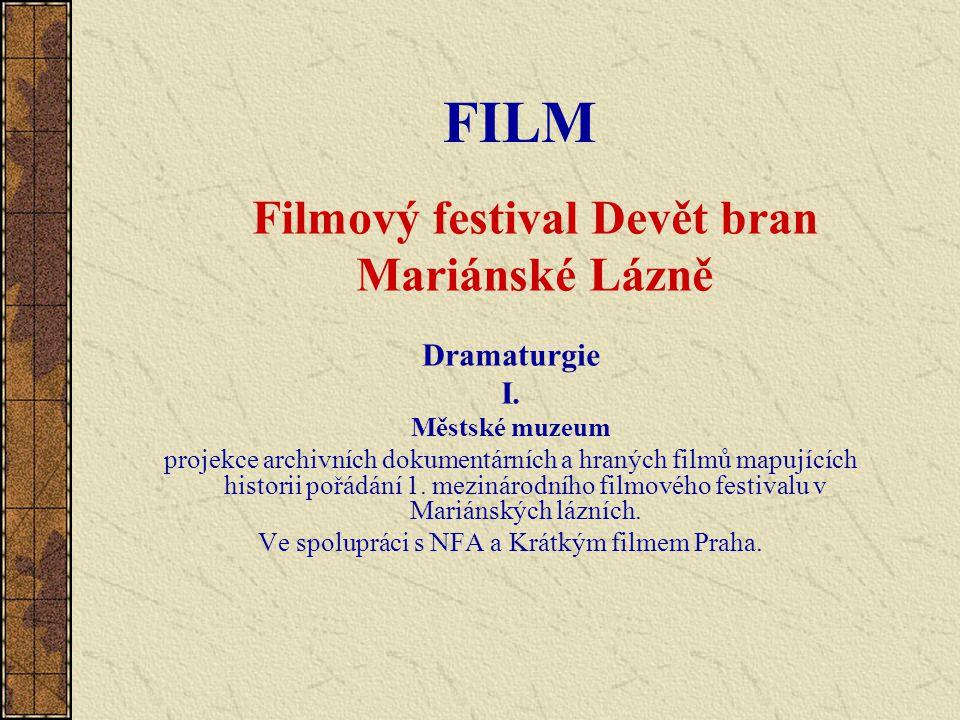 FILM Filmový festival Devět bran Mariánské Lázně Dramaturgie I. Městské muzeum projekce archivních dokumentárních a hraných filmů mapujících historii