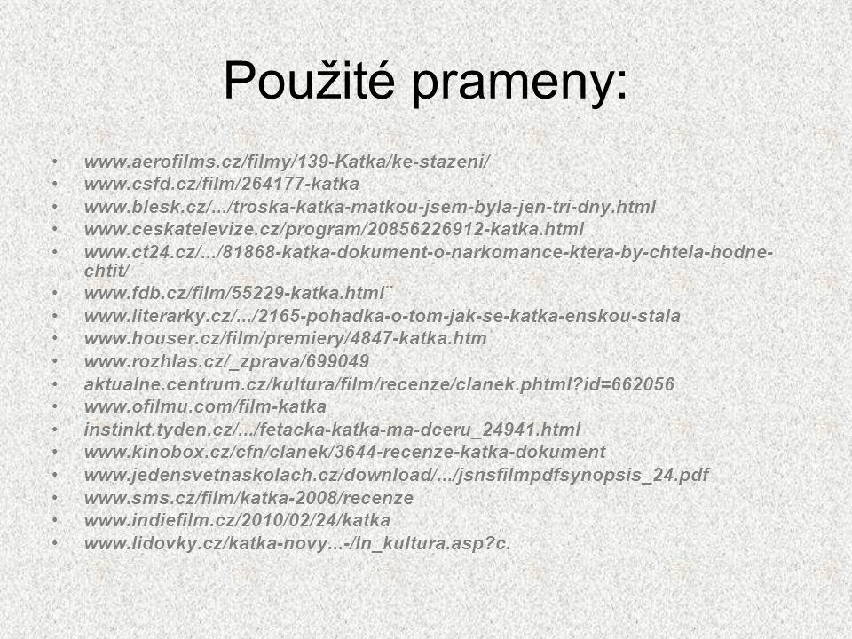 Použité prameny: •www.aerofilms.cz/filmy/139-Katka/ke-stazeni/ •www.csfd.cz/film/264177-katka •www.blesk.cz/.../troska-katka-matkou-jsem-byla-jen-tri-