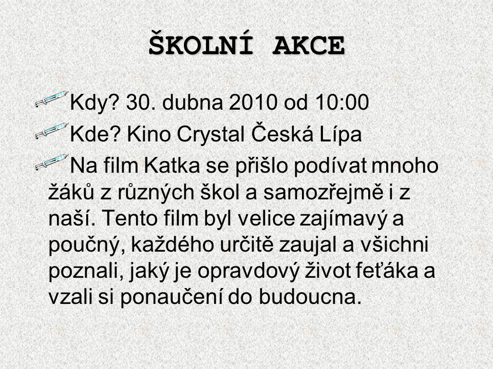 ŠKOLNÍ AKCE Kdy? 30. dubna 2010 od 10:00 Kde? Kino Crystal Česká Lípa Na film Katka se přišlo podívat mnoho žáků z různých škol a samozřejmě i z naší.