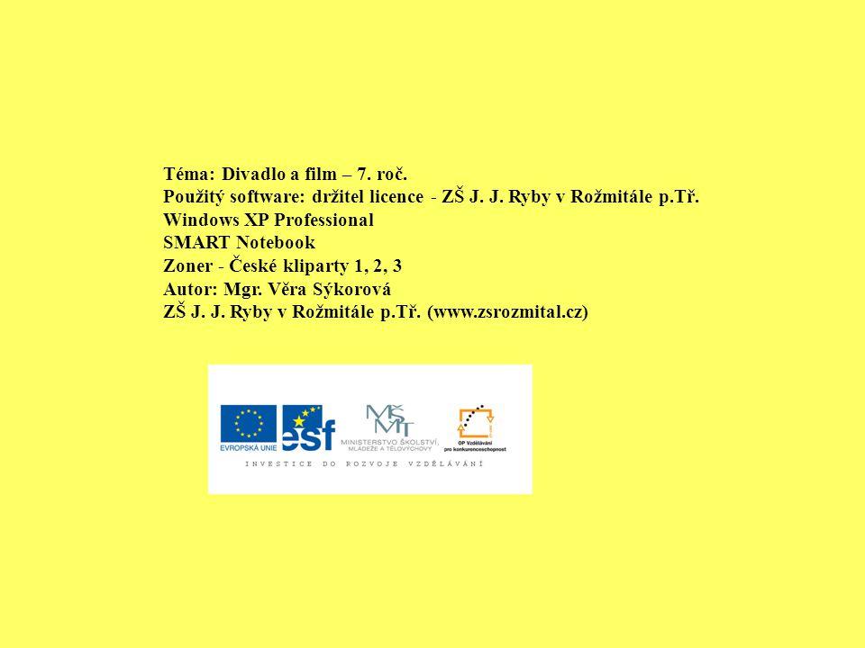 Téma: Divadlo a film – 7.roč. Použitý software: držitel licence - ZŠ J.