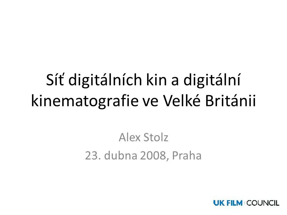 Síť digitálních kin a digitální kinematografie ve Velké Británii Alex Stolz 23. dubna 2008, Praha