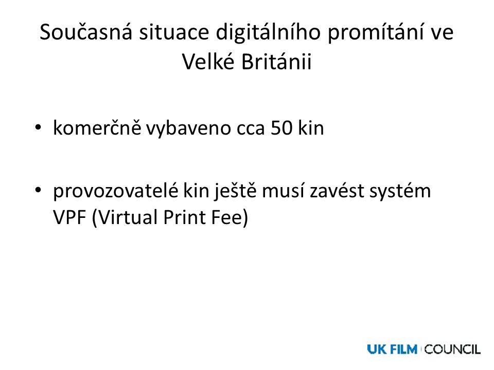 Současná situace digitálního promítání ve Velké Británii • komerčně vybaveno cca 50 kin • provozovatelé kin ještě musí zavést systém VPF (Virtual Print Fee)