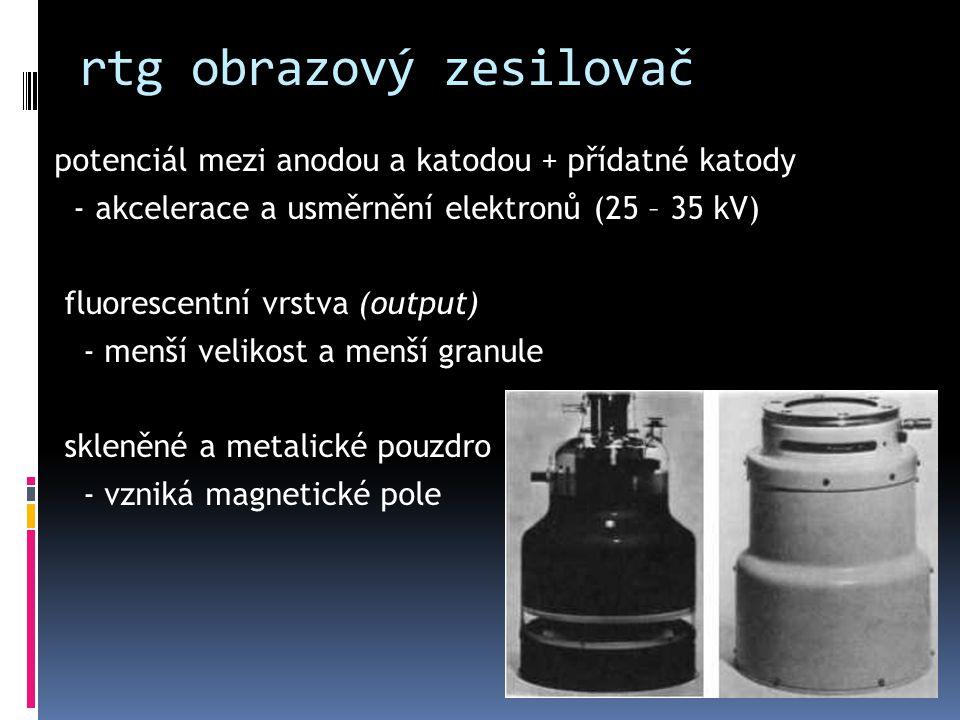 rtg obrazový zesilovač potenciál mezi anodou a katodou + přídatné katody - akcelerace a usměrnění elektronů (25 – 35 kV) fluorescentní vrstva (output)