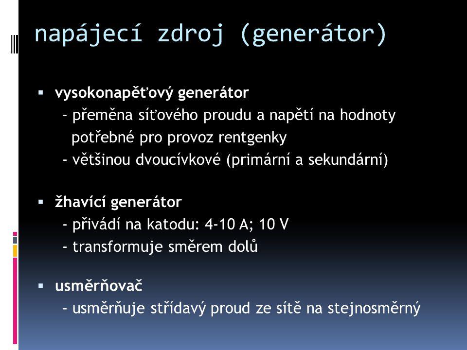napájecí zdroj (generátor)  vysokonapěťový generátor - přeměna síťového proudu a napětí na hodnoty potřebné pro provoz rentgenky - většinou dvoucívko