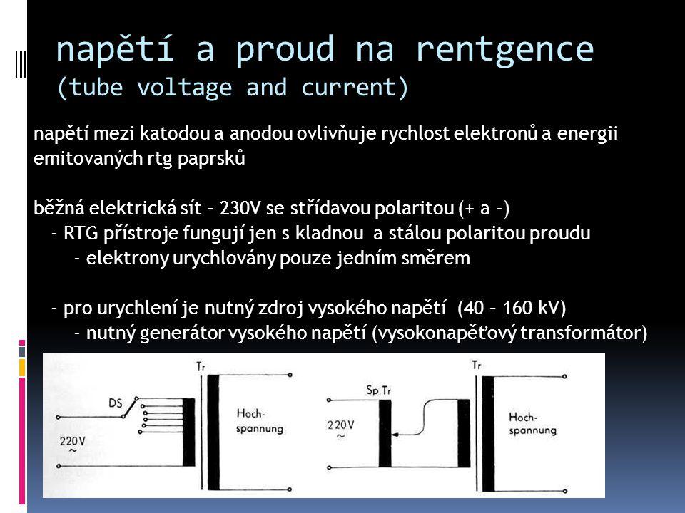 napětí a proud na rentgence (tube voltage and current) napětí mezi katodou a anodou ovlivňuje rychlost elektronů a energii emitovaných rtg paprsků běž