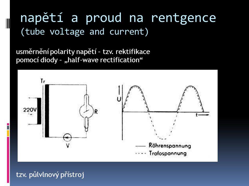 """napětí a proud na rentgence (tube voltage and current) usměrnění polarity napětí – tzv. rektifikace pomocí diody – """"half-wave rectification"""" tzv. půlv"""