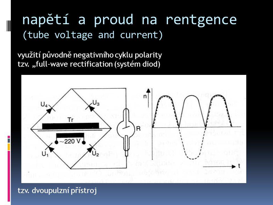 """napětí a proud na rentgence (tube voltage and current) využití původně negativního cyklu polarity tzv. """"full-wave rectification (systém diod) tzv. dvo"""