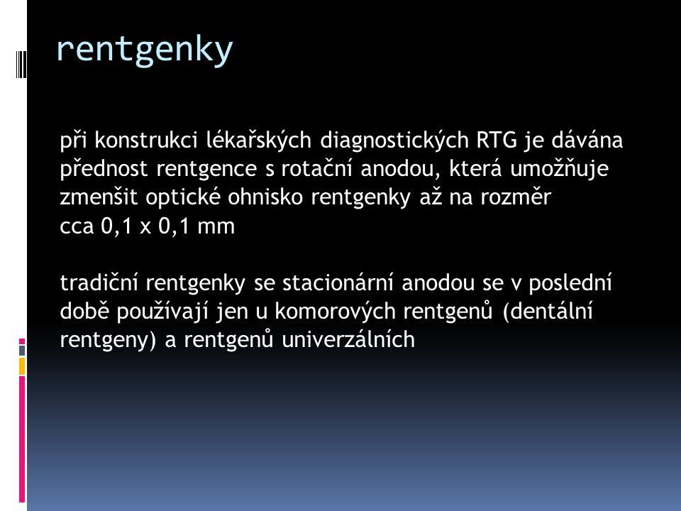 rentgenky při konstrukci lékařských diagnostických RTG je dávána přednost rentgence s rotační anodou, která umožňuje zmenšit optické ohnisko rentgenky