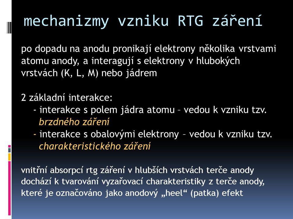 brzdné RTG záření pronikne-li elektron elektronovými obaly atomu až do blízkosti jeho jádra, je ze své dráhy vychýlen v závislosti na počtu protonů v jádře (číslo Z) následná ztráta E K vede ke generaci fotonu brzdného záření čím více se přiblíží elektron k jádru a čím větší je jeho E K, tím větší bude energie vznikajícího kvanta rtg záření zabrzděné elektrony mají různou rychlost