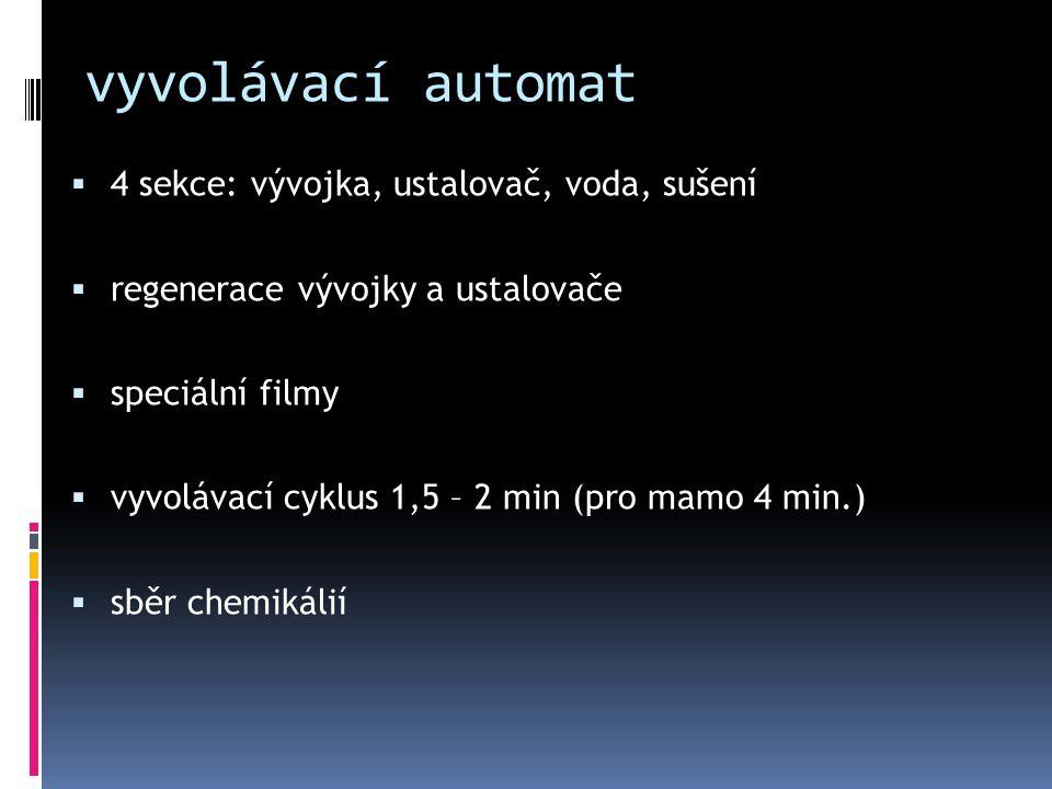 vyvolávací automat  4 sekce: vývojka, ustalovač, voda, sušení  regenerace vývojky a ustalovače  speciální filmy  vyvolávací cyklus 1,5 – 2 min (pr