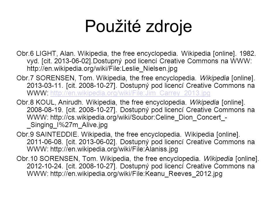 Použité zdroje Obr.6 LIGHT, Alan. Wikipedia, the free encyclopedia.