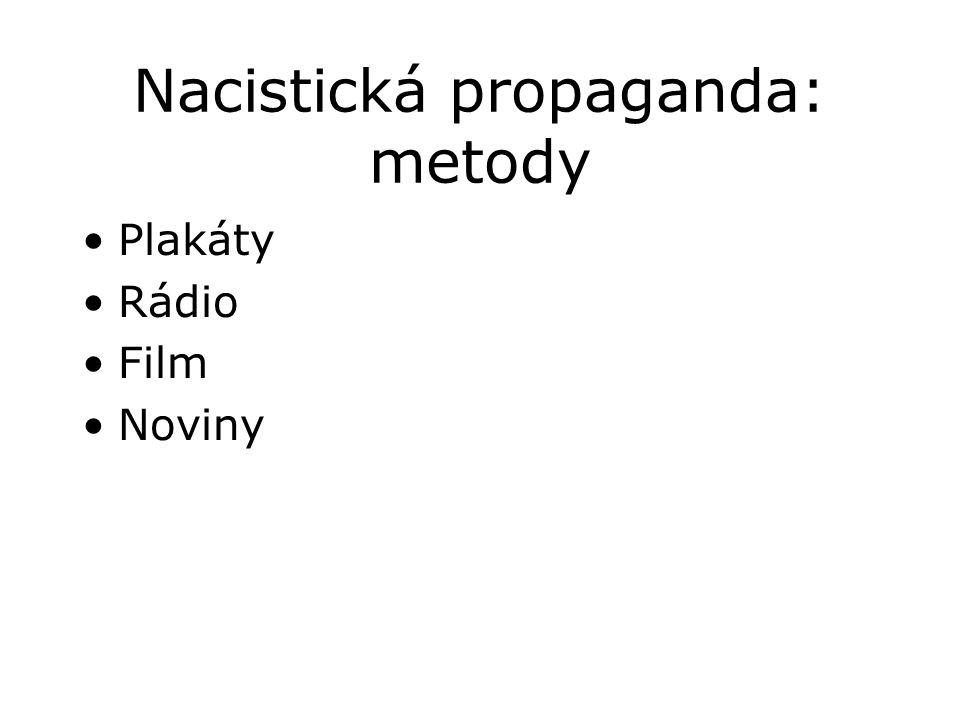 Nacistická propaganda: metody •Plakáty •Rádio •Film •Noviny