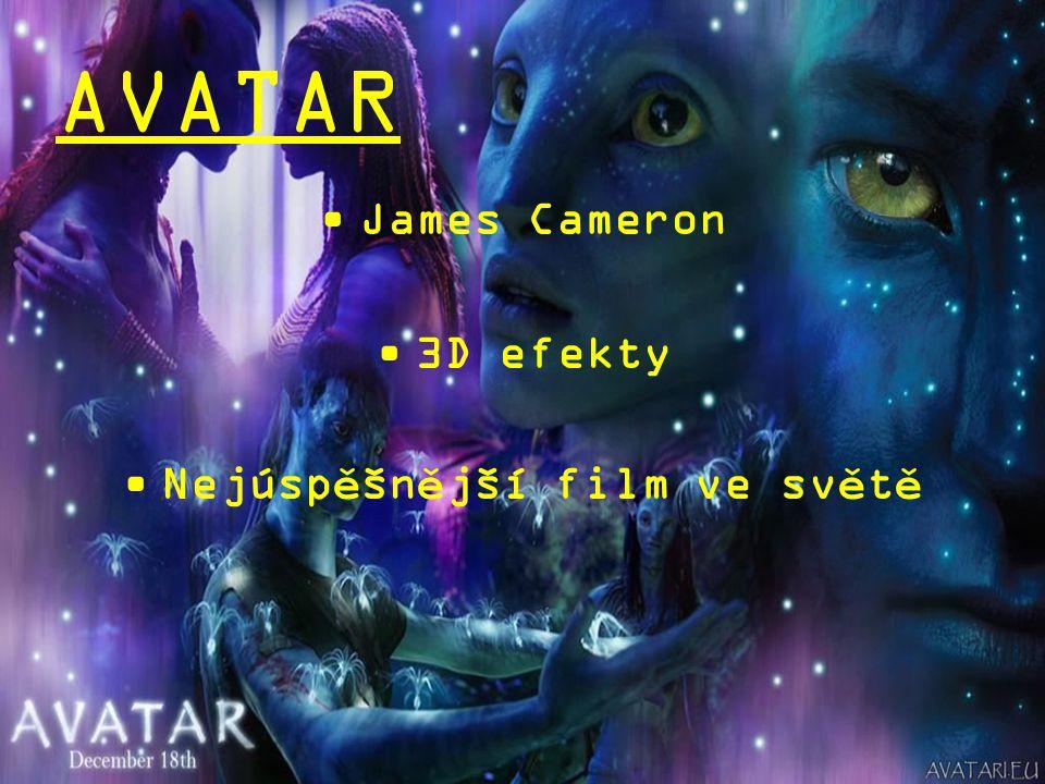 AVATAR •James Cameron •3D efekty •Nejúspěšnější film ve světě