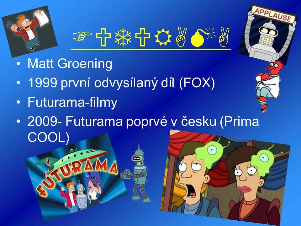 FUTURAMA •Matt Groening •1999 první odvysílaný díl (FOX) •Futurama-filmy •2009- Futurama poprvé v česku (Prima COOL)