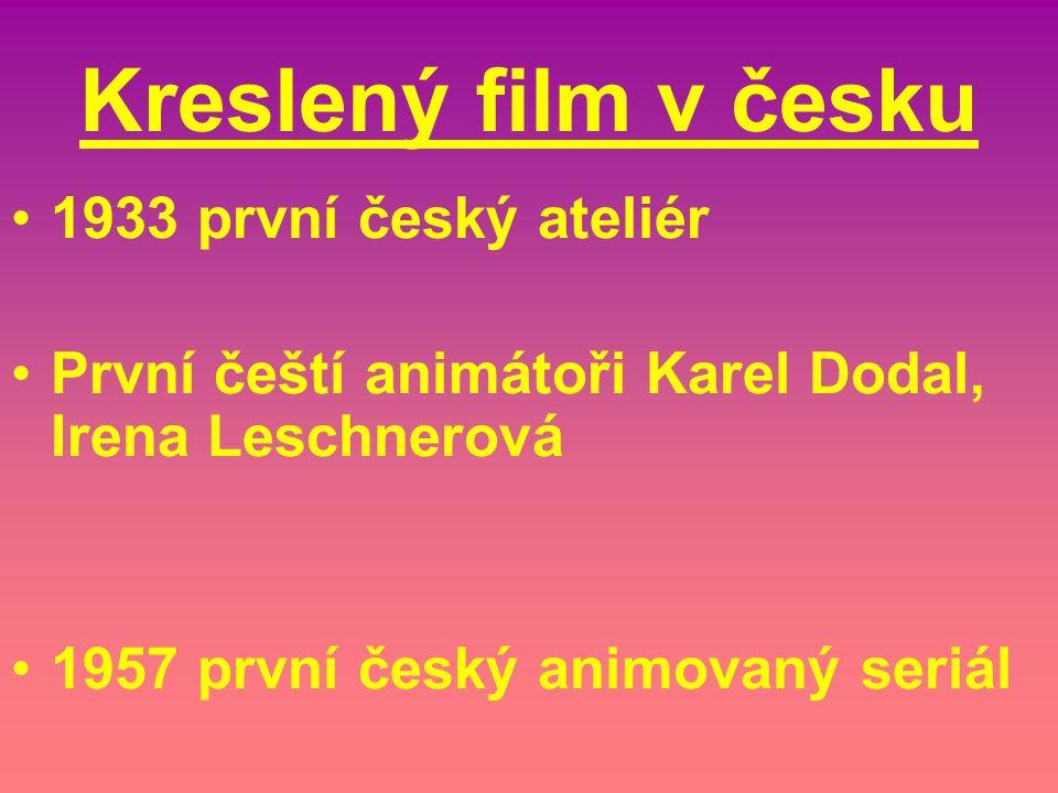 Kreslený film v česku •1•1933 první český ateliér •P•První čeští animátoři Karel Dodal, Irena Leschnerová •1•1957 první český animovaný seriál