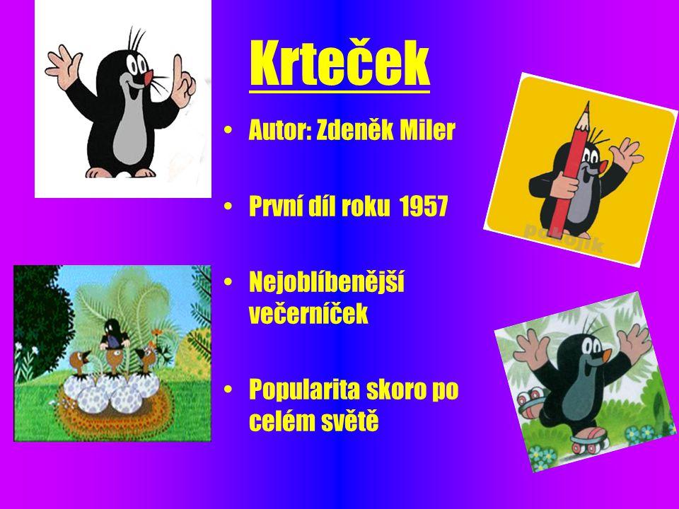 Krteček •Autor: Zdeněk Miler •První díl roku 1957 •Nejoblíbenější večerníček •Popularita skoro po celém světě