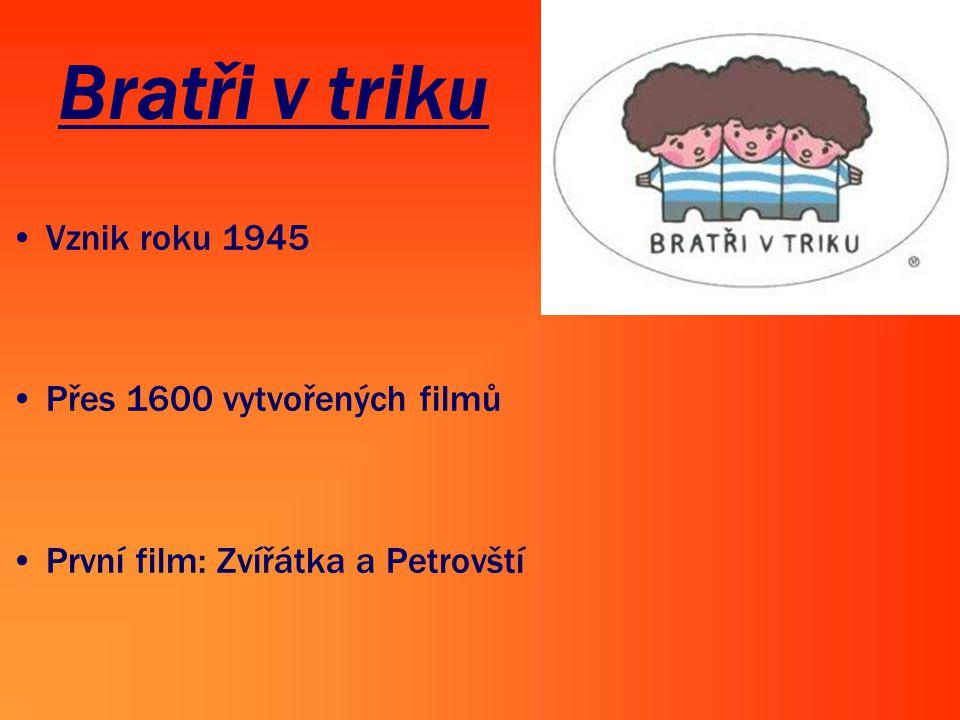 Bratři v triku •Vznik roku 1945 •Přes 1600 vytvořených filmů •První film: Zvířátka a Petrovští