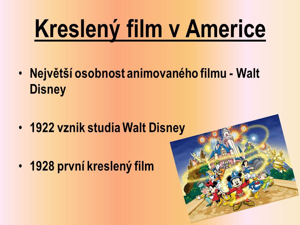 Kreslený film v Americe • Největší osobnost animovaného filmu - Walt Disney • 1922 vznik studia Walt Disney • 1928 první kreslený film