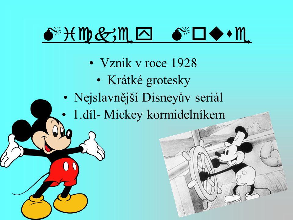 Mickey Mouse •Vznik v roce 1928 •Krátké grotesky •Nejslavnější Disneyův seriál •1.díl- Mickey kormidelníkem
