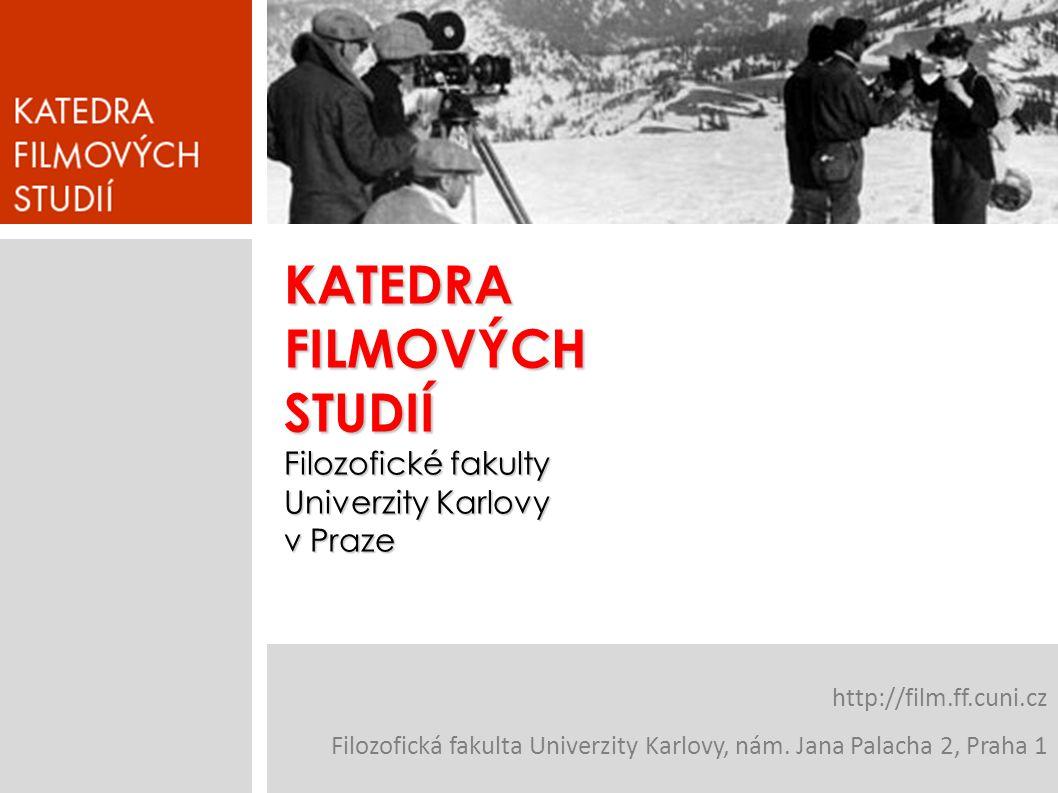 KATEDRAFILMOVÝCHSTUDIÍ Filozofické fakulty Univerzity Karlovy v Praze http://film.ff.cuni.cz Filozofická fakulta Univerzity Karlovy, nám.
