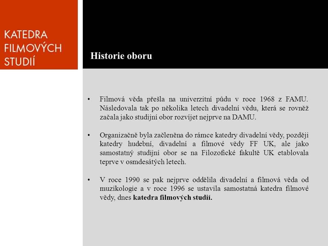 • Filmová věda přešla na univerzitní půdu v roce 1968 z FAMU. Následovala tak po několika letech divadelní vědu, která se rovněž začala jako studijní