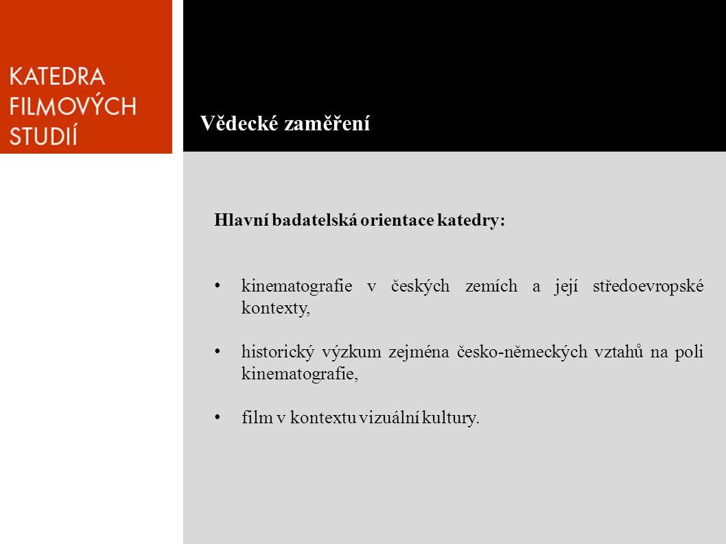 Hlavní badatelská orientace katedry: • kinematografie v českých zemích a její středoevropské kontexty, • historický výzkum zejména česko-německých vztahů na poli kinematografie, • film v kontextu vizuální kultury.