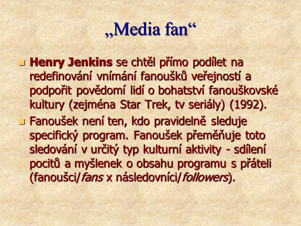 """""""Media fan  Henry Jenkins se chtěl přímo podílet na redefinování vnímání fanoušků veřejností a podpořit povědomí lidí o bohatství fanouškovské kultury (zejména Star Trek, tv seriály) (1992)."""
