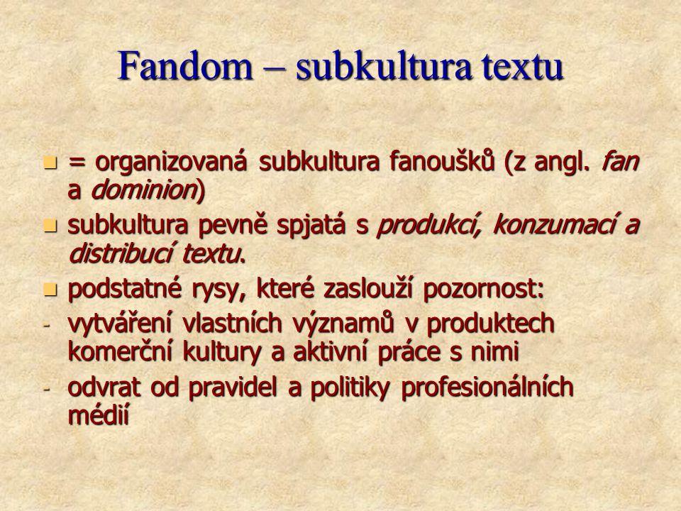 Fandom – subkultura textu  = organizovaná subkultura fanoušků (z angl.