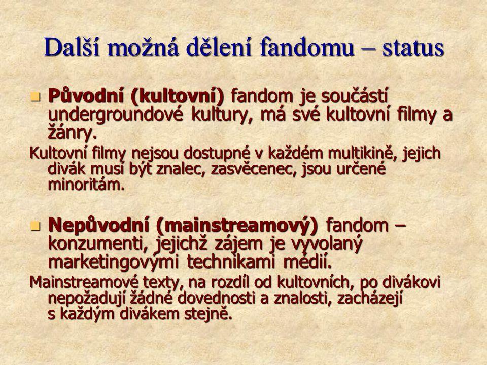 Další možná dělení fandomu – status  Původní (kultovní) fandom je součástí undergroundové kultury, má své kultovní filmy a žánry.