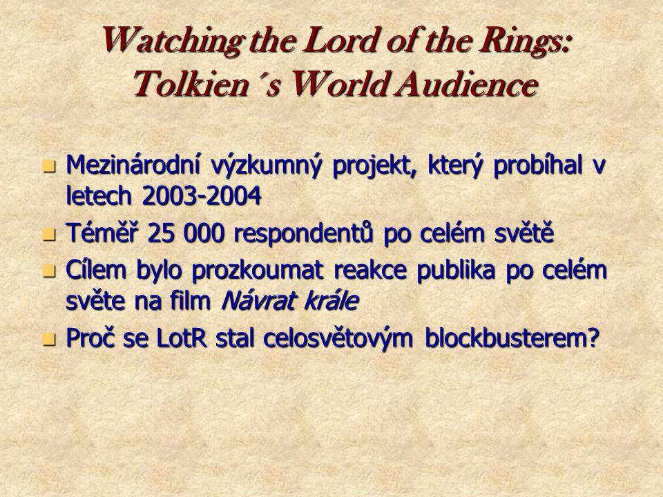 Watching the Lord of the Rings: Tolkien´s World Audience  Mezinárodní výzkumný projekt, který probíhal v letech 2003-2004  Téměř 25 000 respondentů po celém světě  Cílem bylo prozkoumat reakce publika po celém světe na film Návrat krále  Proč se LotR stal celosvětovým blockbusterem