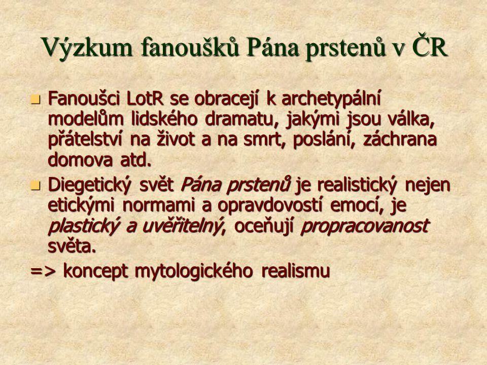 Výzkum fanoušků Pána prstenů v ČR  Fanoušci LotR se obracejí k archetypální modelům lidského dramatu, jakými jsou válka, přátelství na život a na smrt, poslání, záchrana domova atd.