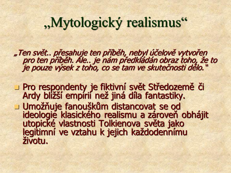 """""""Mytologický realismus """"Ten svět.. přesahuje ten příběh, nebyl účelově vytvořen pro ten příběh."""