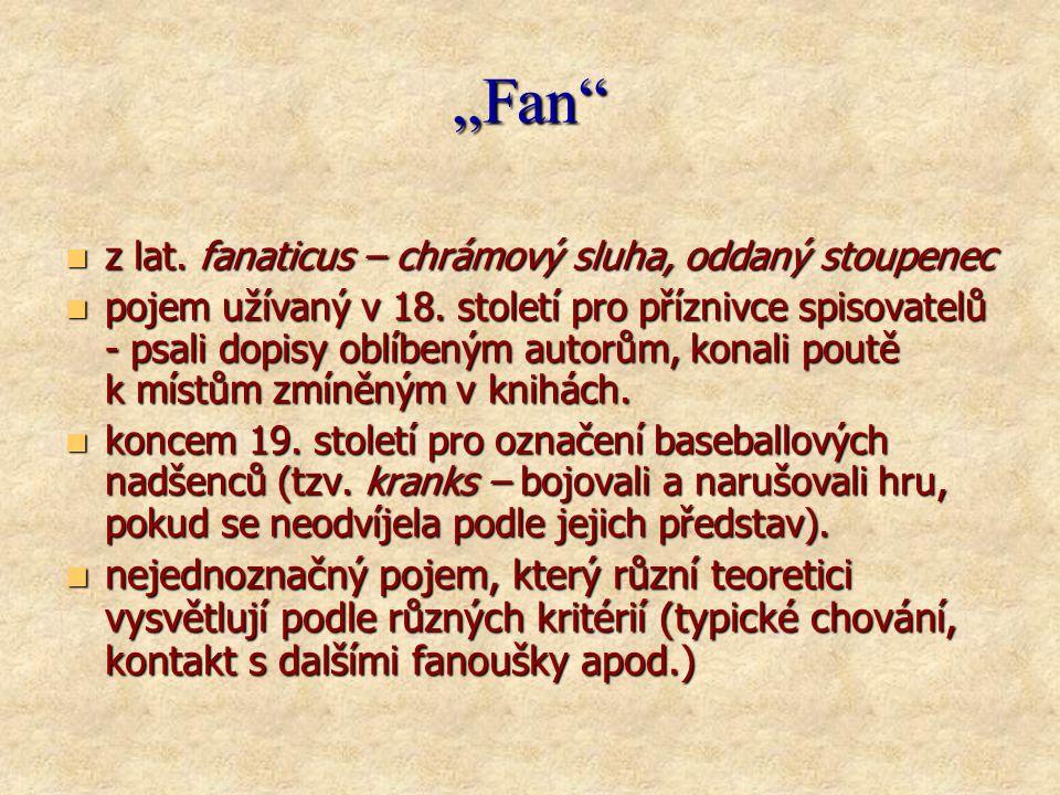 """""""Fan  z lat. fanaticus – chrámový sluha, oddaný stoupenec  pojem užívaný v 18."""