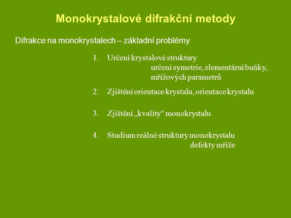 Monokrystalové difrakční metody Difrakce na monokrystalech – základní problémy 1.Určení krystalové struktury určení symetrie, elementární buňky, mřížo