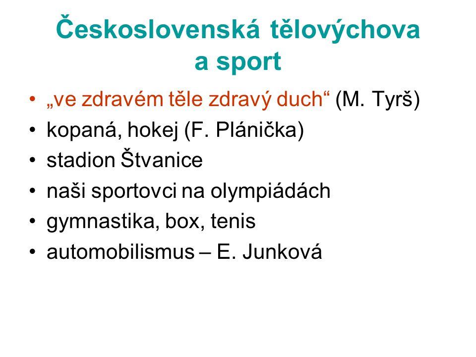 """Československá tělovýchova a sport •""""ve zdravém těle zdravý duch"""" (M. Tyrš) •kopaná, hokej (F. Plánička) •stadion Štvanice •naši sportovci na olympiád"""