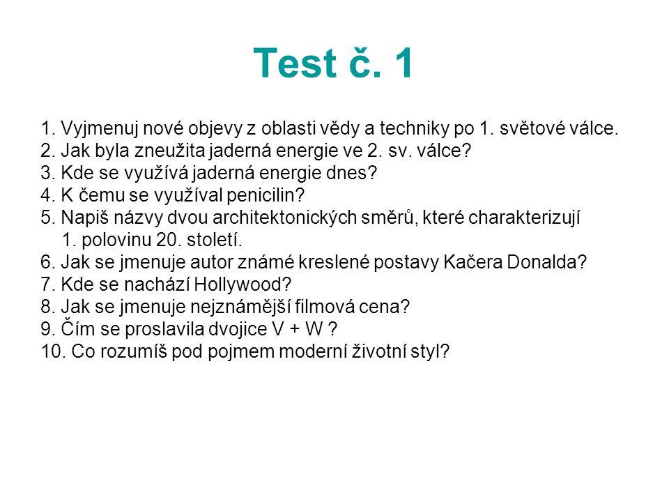 Test č. 1 1. Vyjmenuj nové objevy z oblasti vědy a techniky po 1. světové válce. 2. Jak byla zneužita jaderná energie ve 2. sv. válce? 3. Kde se využí